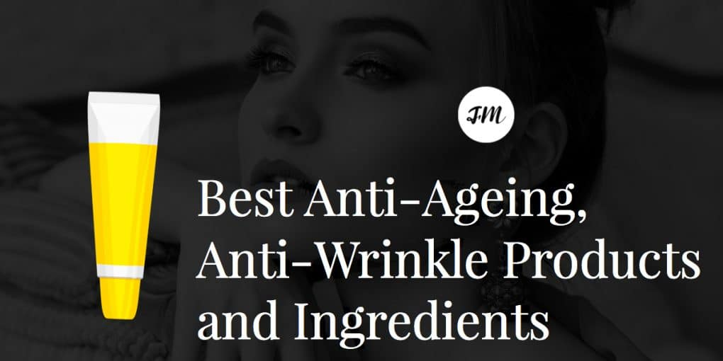 Best anti-ageing, anti-wrinkle products and ingredients